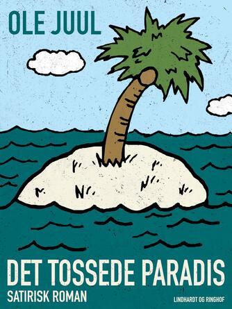 Ole Juul (f. 1918): Det tossede paradis : satirisk roman