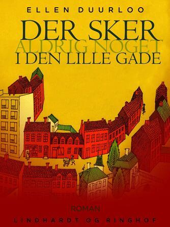 Ellen Duurloo: Der sker aldrig noget i den lille gade : roman