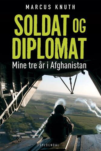 Marcus Knuth (f. 1976): Soldat og diplomat : mine tre år i Afghanistan