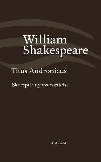William Shakespeare: Titus Andronicus (Ved Niels Brunse)