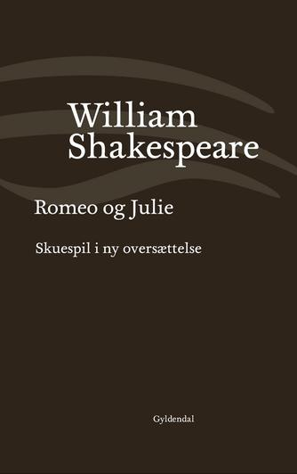 William Shakespeare: Romeo og Julie (Ved Niels Brunse)