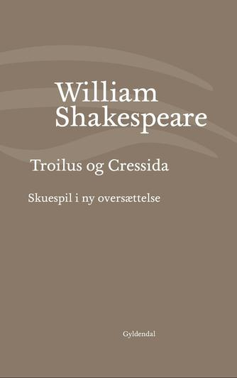 William Shakespeare: Troilus og Cressida (Ved Niels Brunse)