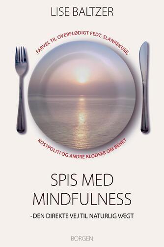 Lise Baltzer: Spis med mindfulness : den direkte vej til naturlig vægt