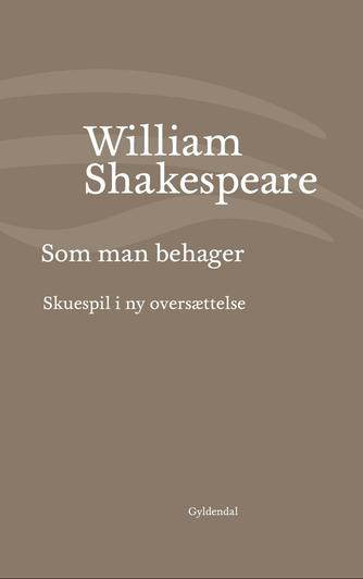 William Shakespeare: Som man behager (Ved Niels Brunse)