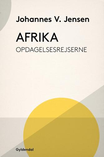 Johannes V. Jensen (f. 1873): Afrika : opdagelsesrejserne