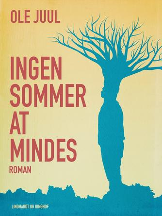 Ole Juul (f. 1918): Ingen sommer at mindes : roman