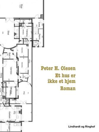 Peter H. Olesen (f. 1962): Et hus er ikke et hjem : roman