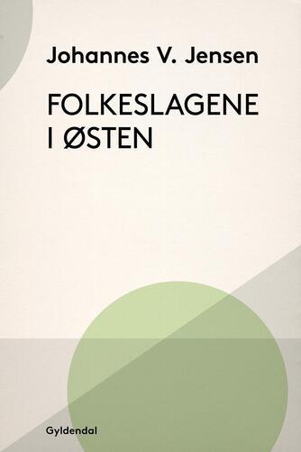 Johannes V. Jensen (f. 1873): Folkeslagene i Østen