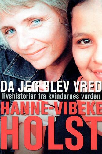 Hanne-Vibeke Holst: Da jeg blev vred : livshistorier fra kvindernes verden