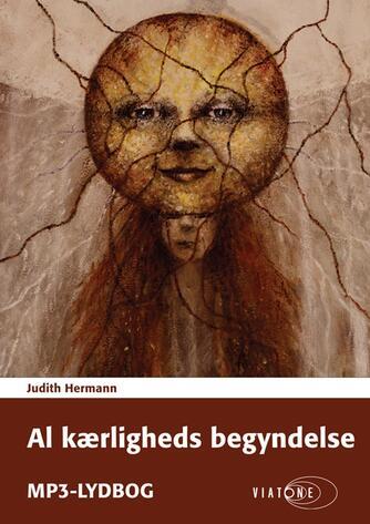 Judith Hermann (f. 1970): Al kærligheds begyndelse