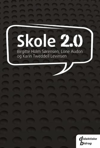 Lone Audon, Birgitte Holm Sørensen, Karin Tweddell Levinsen: Skole 2.0