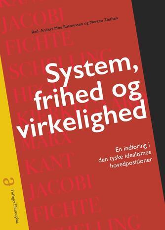 : System, frihed og virkelighed : en indføring i den tyske idealismes hovedpositioner