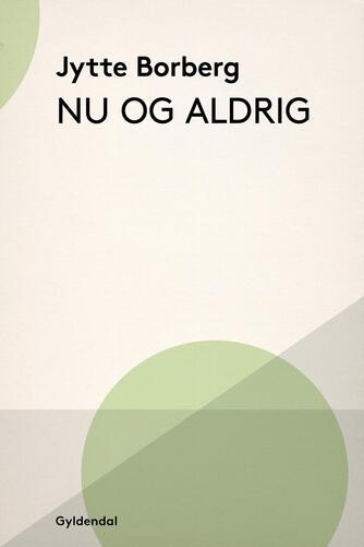 Jytte Borberg: Nu og aldrig