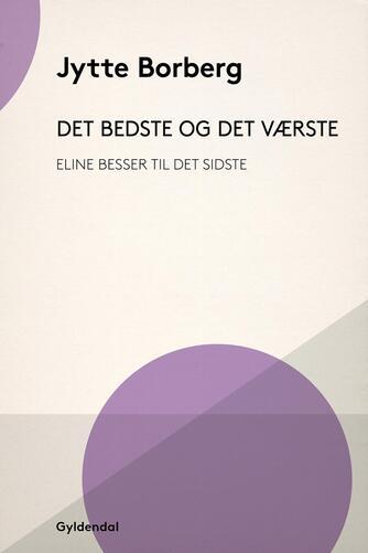 Jytte Borberg: Det bedste og det værste : Eline Besser til det sidste