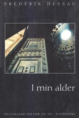 Frederik Dessau: I min alder : en collage om før og nu