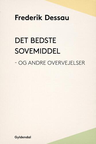 Frederik Dessau: Det bedste sovemiddel - og andre overvejelser