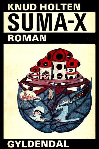 Knud Holten: SUMA-X : roman