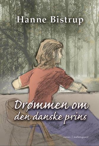 Hanne Bistrup: Drømmen om den danske prins : roman