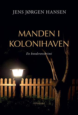 Jens Jørgen Hansen (f. 1961-01-10): Manden i kolonihaven : en bonderøvskrimi