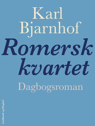 Karl Bjarnhof: Romersk kvartet : dagbogsroman