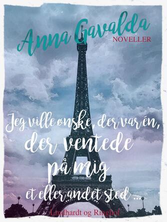 Anna Gavalda: Jeg ville ønske, der var én der ventede på mig et eller andet sted -
