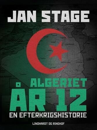 Jan Stage (f. 1937): Algeriet år 12 : en efterkrigshistorie