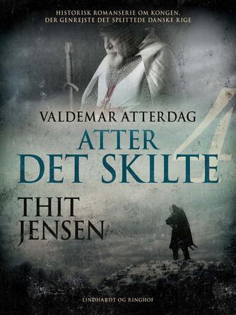 Thit Jensen (f. 1876): Atter det skilte : Valdemar Atterdag : historisk romanserie om kongen, der genrejste det splittede danske rige
