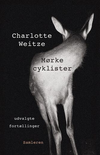Charlotte Weitze: Mørke cyklister : udvalgte fortællinger