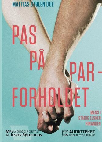 Mattias Stølen Due: Pas på parforholdet : mens I stadig elsker hinanden