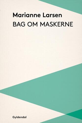 Marianne Larsen (f. 1951): Bag om maskerne