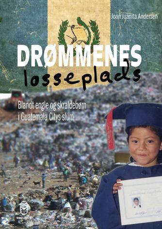 Joan Juanita Andersen: Drømmenes losseplads : blandt engle og skraldebørn i Guatemala Citys slum