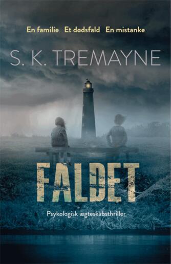 S. K. Tremayne (f. 1963): Faldet : psykologisk ægteskabsthriller : en familie, et dødsfald, en mistanke