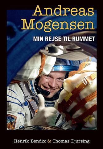 Andreas Mogensen (f. 1976-11-02), Thomas Djursing, Henrik Bendix: Min rejse til rummet