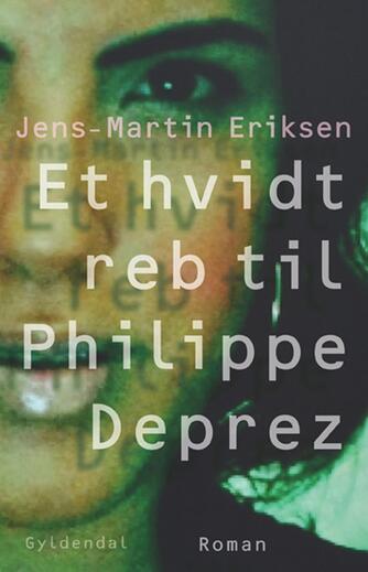 Jens-Martin Eriksen (f. 1955): Et hvidt reb til Philippe Deprez : roman