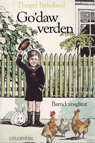 Thøger Birkeland: Go'daw, verden : barndomsglimt