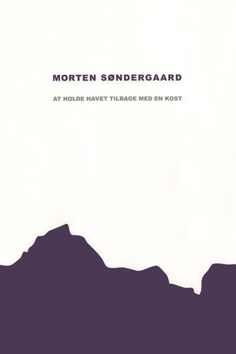 Morten Søndergaard (f. 1964): At holde havet tilbage med en kost