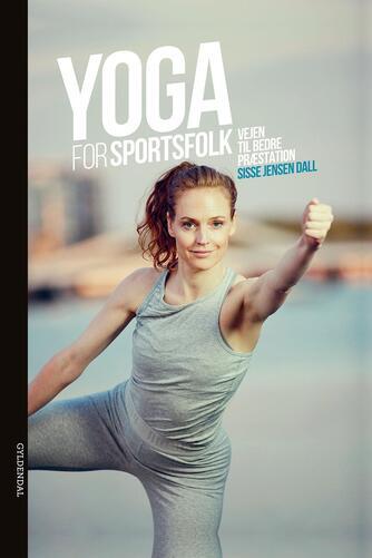 Sisse Jensen Dall: Yoga for sportsfolk : vjen til bedre præstation