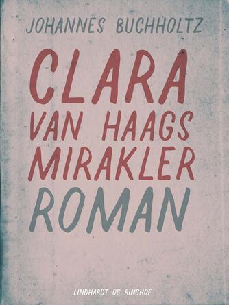 Johannes Buchholtz: Clara van Haags mirakler : roman
