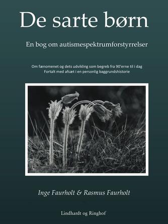 Inge Faurholt, Rasmus Faurholt: De sarte børn : en bog om autismespektrumforstyrrelser : om fænomenet og dets udvikling som begreb fra 90'erne