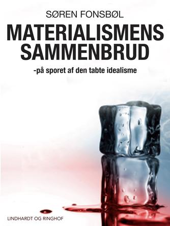 Søren Fonsbøl: Materialismens sammenbrud : på sporet af den tabte idealisme