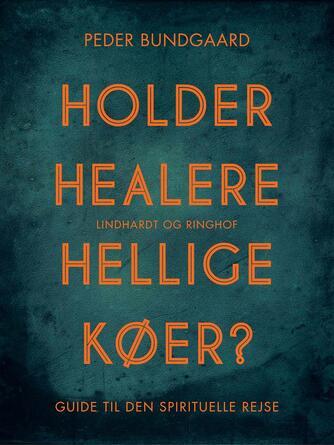Peder Bundgaard: Holder healere hellige køer? : guide til den spirituelle rejse