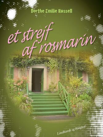 Dorthe Emilie Røssell: Et strejf af rosmarin