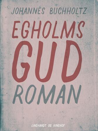 Johannes Buchholtz: Egholms Gud : roman