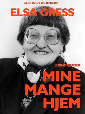 Elsa Gress: Mine mange hjem : erinderinger