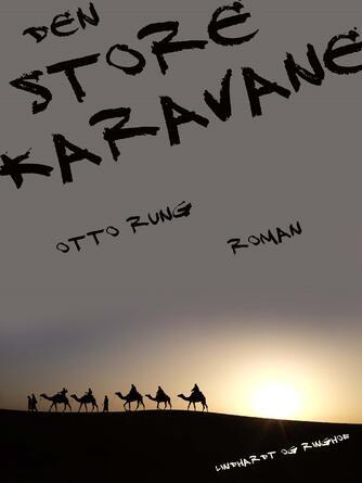 Otto Rung: Den store karavane : roman