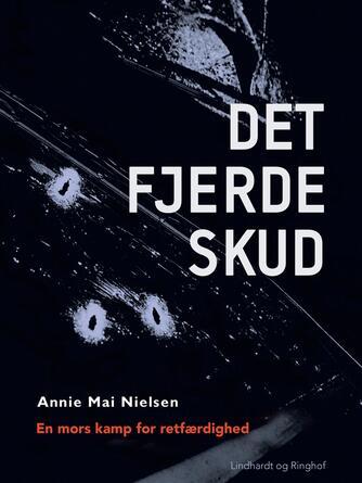 Annie Mai Nielsen (f. 1948): Det fjerde skud : en mors kamp for retfærdighed mod systemet