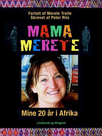 Merete Trolle, Peter Riis: Mama Merete : mine 20 år i Afrika