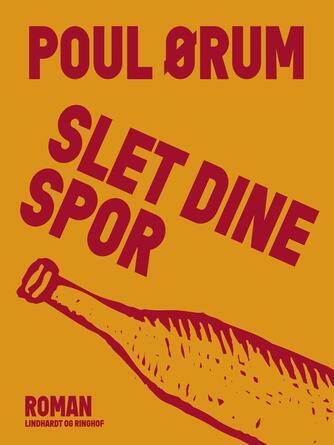 Poul Ørum (f. 1919): Slet dine spor : roman