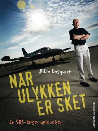 Allan Engquist: Når ulykken er sket : en SOS-læges oplevelser