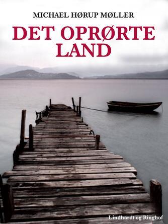 Michael Hørup Møller: Det oprørte land